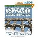 Construindo Software como Servico (SaaS): Uma Abordagem Agil Usando Computacao em Nuvem (Portuguese Edition)