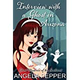 Interview with a Ghost in Arizona (Humorous Cozy Mystery) (Ghost Mysteries of the Southwest Book 2)