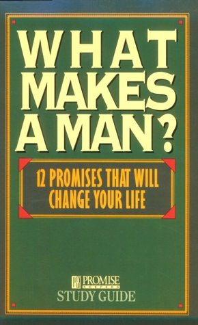 What Makes a Man?: Twelve Promises That Will Change Your Life