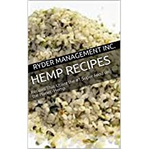 Hemp Recipes: Recipes That Utilize the #1 Super Food on the Planet- Hemp