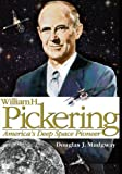 William H. Pickering: America's Deep Space Pioneer, National Aeronautics Administration and Douglas Mudgway, 1493648225