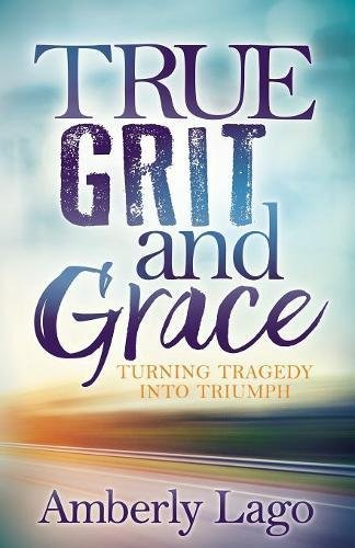 True Grit and Grace: Turning Tragedy Into Triumph