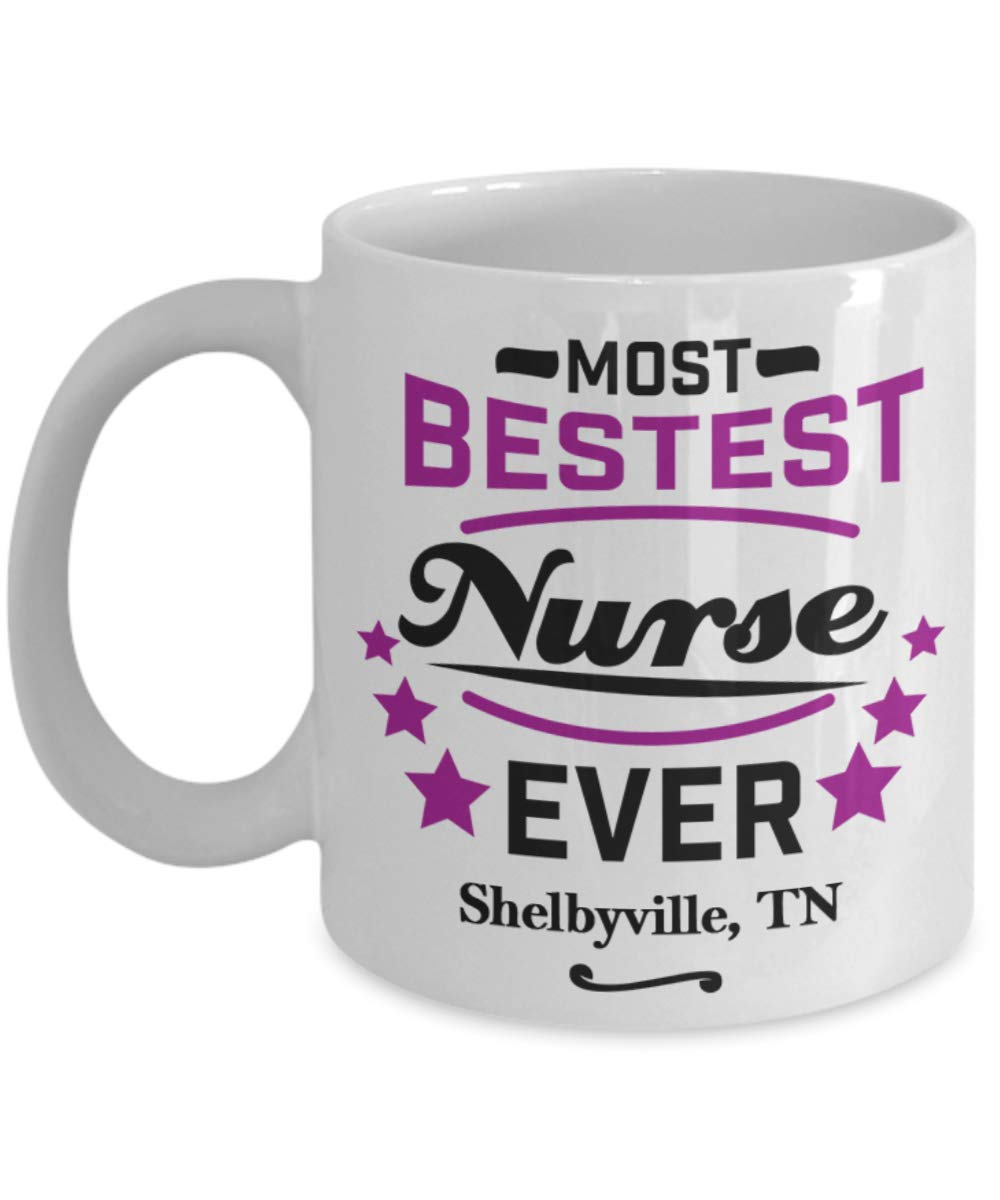 "Nurse Coffee Mug:""Most Bestest Nurse Ever In Shelbyville, TN"" Coffee/Tea Cup, Graduation/Congratulation Gift For Females, Local & Personal For Nursing/Coworkers Living In Tennessee"