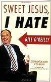 Sweet Jesus, I Hate Bill O'Reilly, Joseph Minton Amann and Tom Breuer, 1560258810