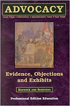 Evidence, Objections, and Exhibits: Court Trials, Arbitrations, Administrative Cases, Jury Trials by Roger Haydock (1994-12-30)