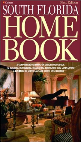 South Florida Home Book  A Comprehensive  Hands On Design Sourcebook To Building  Remodeling  Decorating  Furnishing And Landscaping A Luxury Home In South East And South West Florida