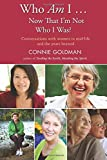 Who Am I ... Now That I'm Not Who I Was?: Conversations with Women in Mid-life and the Years Beyond