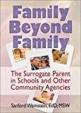 Family Beyond Family : The Surrogate Parent in Schools and Other Community Agencies (Howorth Social Work Practice), Weinstein, Sanford, 1560244437