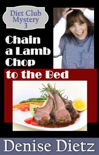 CHAIN A LAMB CHOP TO THE BED: A Diet Club Mystery (Diet Club Mysteries Book 3)