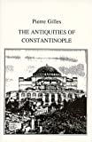 The Antiquities of Constantinople, Gilles, Peter, 0934977011