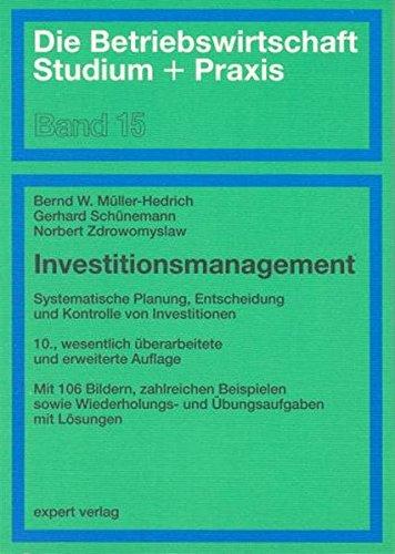 Investitionsmanagement: Systematische Planung, Entscheidung und Kontrolle von Investitionen (Die Betriebswirtschaft. Studium und Praxis)