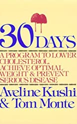 30 Days: A Program to Lower Cholesterol, Achieve Optimal Weight and Prevent Serious Disease