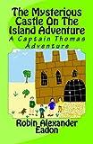 The Mysterious Castle on the Island Adventure, Robin Eadon, 147507137X