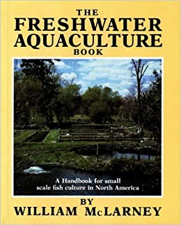 Book The Freshwater Aquaculture Book: A Handbook for Small Scale Fish Culture in North America