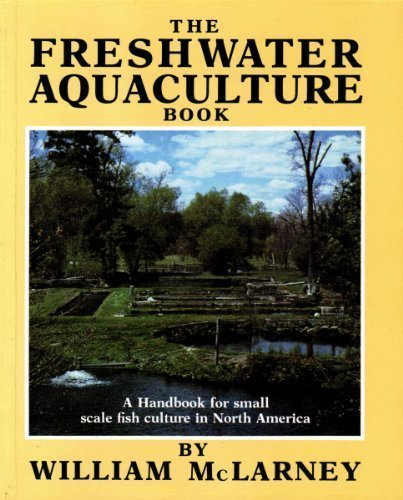 The Freshwater Aquaculture Book: A Handbook for Small Scale Fish Culture in North America