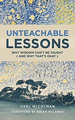 Unteachable Lessons: Why Wisdom Can't Be Taught (and Why That's Okay): McColman, Carl, McLaren, Brian: 9780802875754: Amazon.com: Books