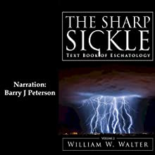 The Sharp Sickle: Text Book of Eschatology: The Sickle, Book 2 Audiobook by William W. Walter Narrated by Barry J. Peterson