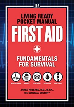 Living Ready Pocket Manual - First Aid: Fundamentals for Survival by [Hubbard, James]