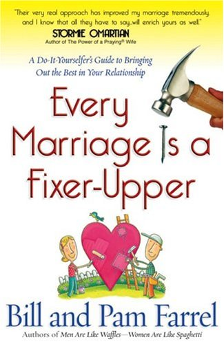 Every Marriage Is a Fixer-Upper: A Do-It-Yourselfer's Guide to Bringing Out the Best in Your Relationship - Pure Romance The Executive