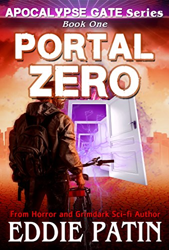 Portal Zero (Apocalypse Gate Book 1): An EMP End of the World S-H-T-F Survival Series with Monsters, Cosmic Horror, and Interdimensional Portals (Apocalypse ... Horror - Surviving TEOTWAWKI))