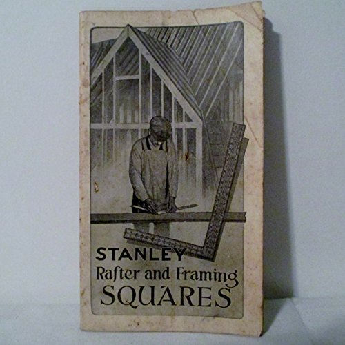 The Steel Square (Cover Title: Stanley Rafter and Framing (Stanley Framing Square)