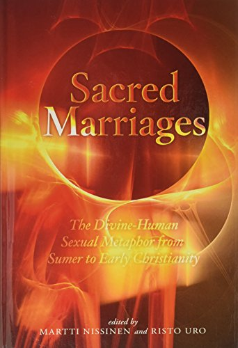 Sacred Marriages: The Divine-Human Sexual Metaphor from Sumer to Early Christianity by Eisenbrauns