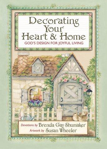 Decorating Your Heart & Home: God's Design for Joyful Living