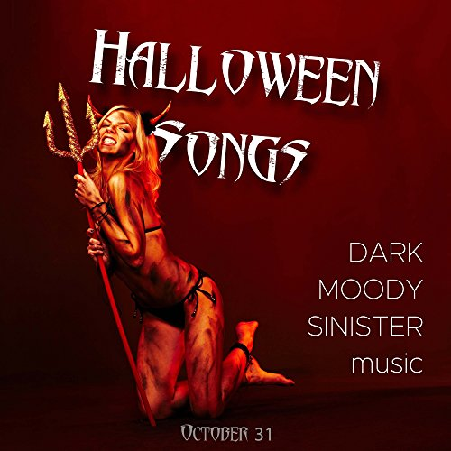 Halloween Songs: Dark, Moody and Sinister Songs for the Night of October 31 -