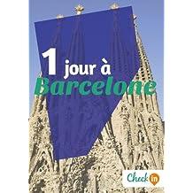 1 jour à Barcelone: Des cartes, des bons plans et les itinéraires indispensables (French Edition)