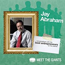 Jay Abraham - World's Leading Marketing Expert Talks About 'Passion': Conversations with the Best Entrepreneurs on the Planet Speech by Jay Abraham Narrated by Janet Attwood