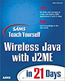 Sams Teach Yourself Wireless Java with J2ME in 21 Days, Michael Morrison, 0672321424