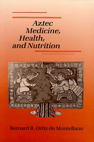 Aztec Medicine and Health, and Nutrition
