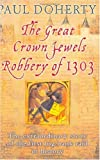 The Great Crown Jewels Robbery Of 1303, Paul Doherty, 0786716649