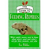 The Consumer's Guide to Feeding Reptiles: All About What's in Reptile Food, Why It's There and How to Choose the Best Food for Your Pet