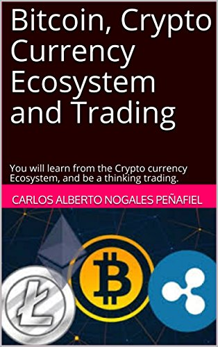Bitcoin, Cryptocurrency Ecosystem and Trading: You will learn from the Crypto currency Ecosystem, and be a thinking trading.