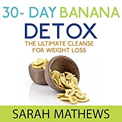 Detox: 30 Day Banana Detox, The Ultimate Cleanse for Weight Loss