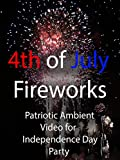 4th of July Fireworks Patriotic Ambient Video for Independence Day Party