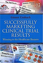 Successfully Marketing Clinical Trial Results: Winning in the Healthcare Business