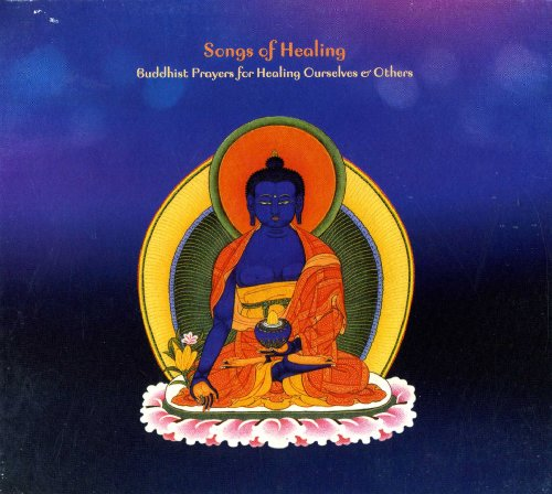 Songs of Healing - Buddhist Prayers for Healing Ourselves & Others - Medicine Buddha Sadhana