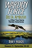 Warden Force: Delta Ambush and Other True Game Warden Adventures: Episodes 50-62 (Volume 5)