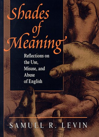 Shades Of Meaning: Reflections On The Use, Misuse, And Abuse Of English