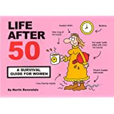 Life After 50: A Survival Guide for Women