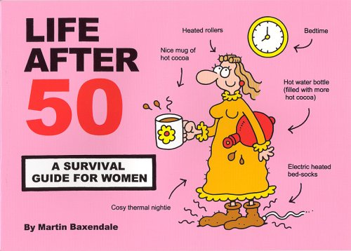 Life After 50 A Survival Guide For Women Amazoncouk Martin Baxendale 8601404208713 Books