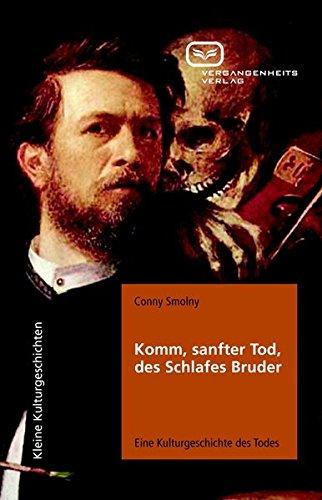 Komm, sanfter Tod, des Schlafes Bruder: Eine Kulturgeschichte des Todes