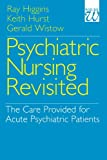 img - for Psychiatric Nursing Revisited: The Care Provided for Acute Psychiatric Patients book / textbook / text book