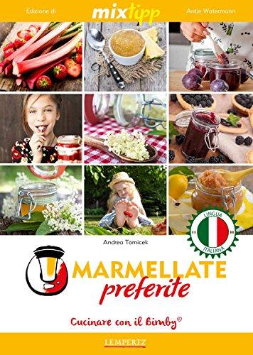 MIXtipp: Mermellate preferite (italiano): Cucinare con Bimby TM5 und TM31 (Kochen mit dem Thermomix) (Italian Edition)