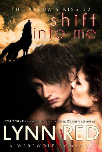 Shift Into Me (Alpha Werewolf Shifter Romance) (The Alpha's Kiss Book 2)