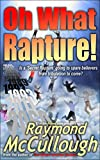 Oh What Rapture!: Is a 'Secret Rapture' going to spare believers from the tribulation to come? (Arrows bible prophecy series Book 1)