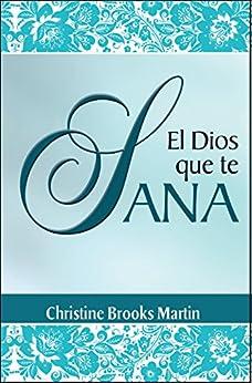 El Dios Que Te Sana (Spanish Edition) by [Martin, Christine Brooks]