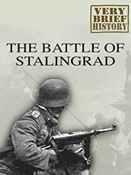 The Battle of Stalingrad: A Very Brief History by [Black, Mark]